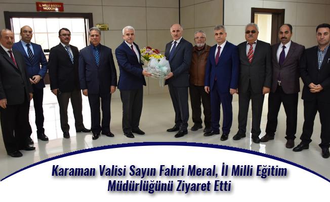 Karaman Valisi Sayın Fahri Meral, İl Milli Eğitim Müdürlüğünü Ziyaret Etti