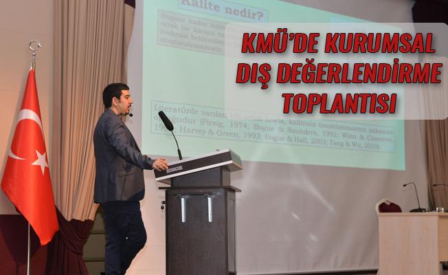 KMÜ'DE KURUMSAL DIŞ DEĞERLENDİRME TOPLANTISI