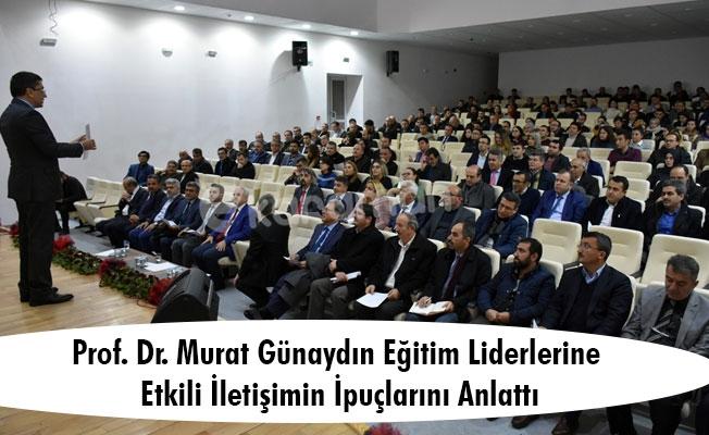 Prof. Dr. Murat Günaydın Eğitim Liderlerine Etkili İletişimin İpuçlarını Anlattı