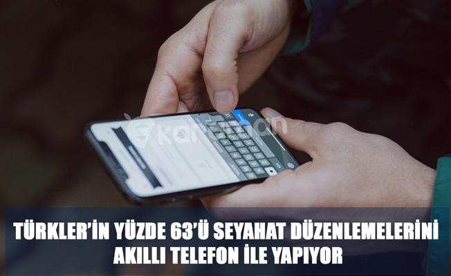 TÜRKLER'İN YÜZDE 63'Ü SEYAHAT DÜZENLEMELERİNİ AKILLI TELEFON İLE YAPIYOR