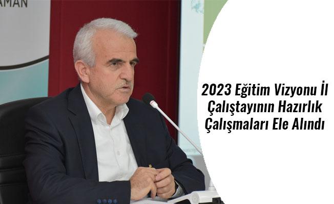 2023 Eğitim Vizyonu İl Çalıştayının Hazırlık Çalışmaları Ele Alındı