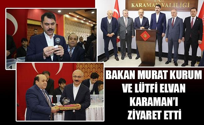 BAKAN MURAT KURUM VE LÜTFİ ELVAN KARAMAN'I ZİYARET ETTİ