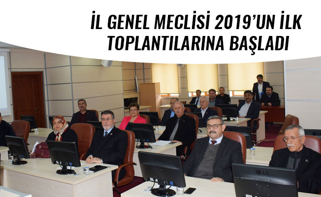 İL GENEL MECLİSİ 2019'UN İLK TOPLANTILARINA BAŞLADI