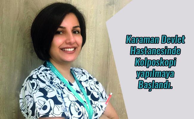 Karaman Devlet Hastanesinde Kolposkopi yapılmaya Başlandı.