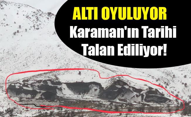 Karaman'ın Tarihi Talan Ediliyor!