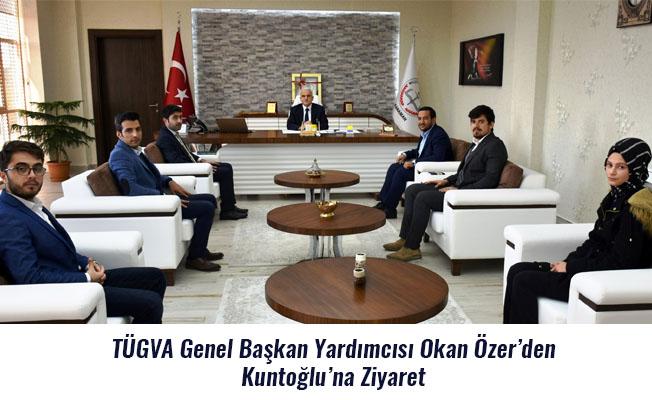 TÜGVA Genel Başkan Yardımcısı Okan Özer'den Kuntoğlu'na Ziyaret
