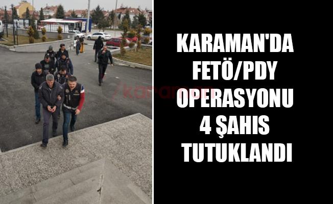 KARAMAN'DA FETÖ/PDY OPERASYONU 4 ŞAHIS TUTUKLANDI