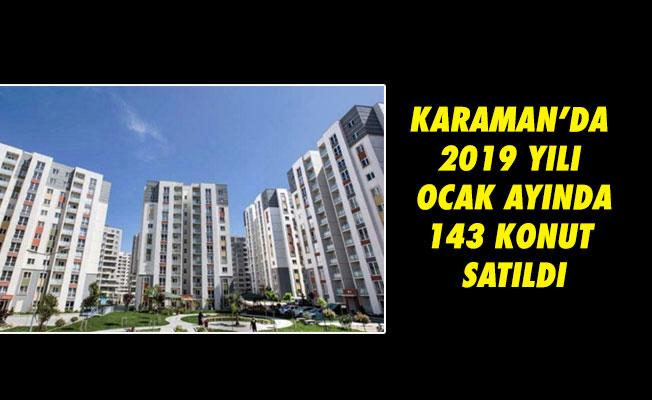 KARAMAN'DA 2019 YILI OCAK AYINDA 143 KONUT SATILDI