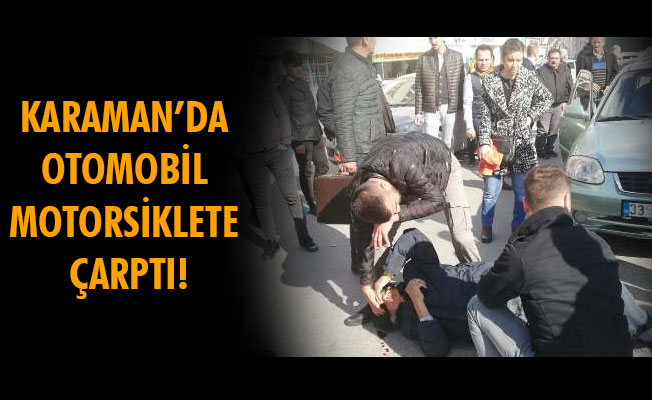 KARAMAN'DA OTOMOBİL MOTORSİKLETE ÇARPTI!