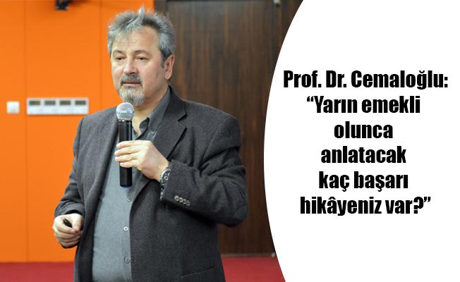 """Prof. Dr. Cemaloğlu:""""Yarın emekli olunca anlatacak kaç başarı hikâyeniz var?"""""""