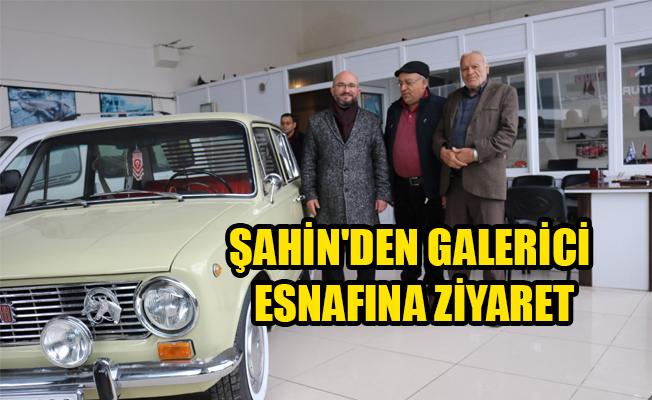 ŞAHİN'DEN GALERİCİ ESNAFINA ZİYARET