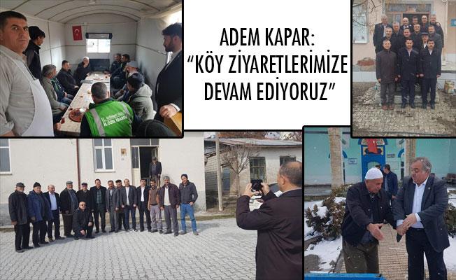 """ADEM KAPAR: """"KÖY ZİYARETLERİMİZE DEVAM EDİYORUZ"""""""