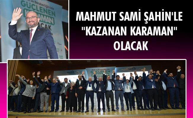 """MAHMUT SAMİ ŞAHİN'LE """"KAZANAN KARAMAN"""" OLACAK"""