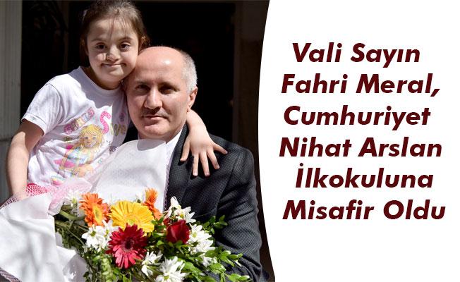 Vali Sayın Fahri Meral,Cumhuriyet Nihat Arslan İlkokuluna Misafir Oldu