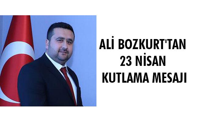 ALİ BOZKURT'TAN 23 NİSAN KUTLAMA MESAJI