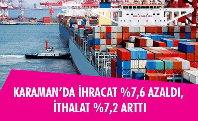 KARAMAN'DA İHRACAT %7,6 AZALDI, İTHALAT %7,2 ARTTI