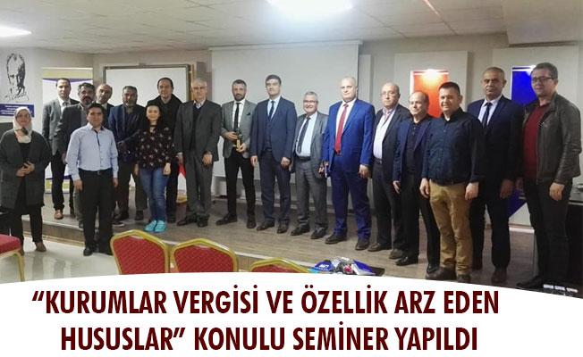 """""""KURUMLAR VERGİSİ VE ÖZELLİK ARZ EDEN HUSUSLAR"""" KONULU SEMİNER YAPILDI"""