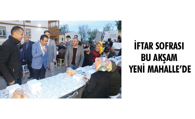 İFTAR SOFRASI BU AKŞAM YENİ MAHALLE'DE
