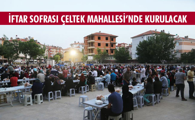 İFTAR SOFRASI ÇELTEK MAHALLESİ'NDE KURULACAK