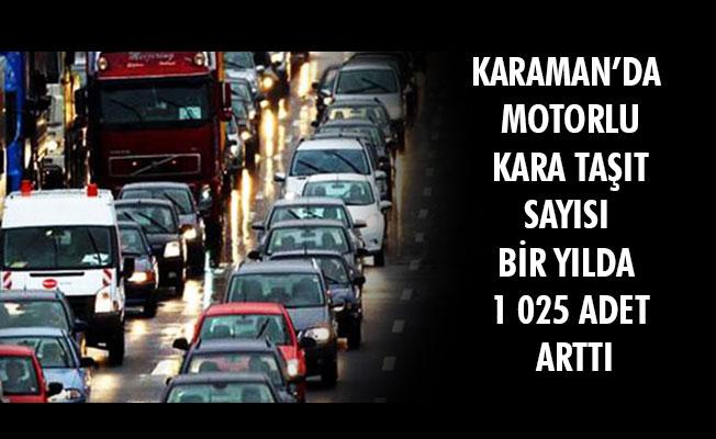KARAMAN'DA MOTORLU KARA TAŞIT SAYISI BİR YILDA 1 025 ADET ARTTI