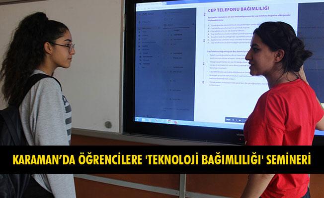 KARAMAN'DA ÖĞRENCİLERE 'TEKNOLOJİ BAĞIMLILIĞI' SEMİNERİ