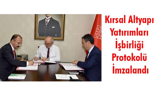 Kırsal Altyapı Yatırımları İşbirliği Protokolü İmzalandı