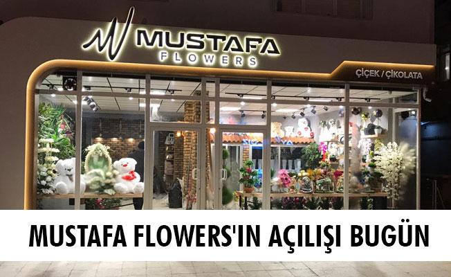 MUSTAFA FLOWERS'IN AÇILIŞI BUGÜN