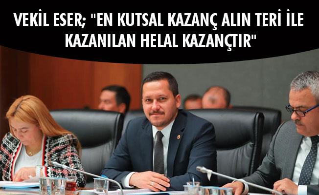 "VEKİL ESER; ""EN KUTSAL KAZANÇ ALIN TERİ İLE KAZANILAN HELAL KAZANÇTIR"""