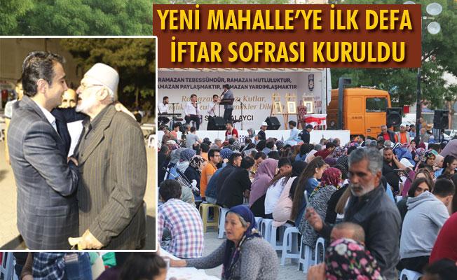 YENİ MAHALLE'YE İLK DEFA İFTAR SOFRASI KURULDU
