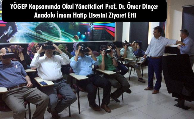 YÖGEP Kapsamında Okul Yöneticileri Prof. Dr. Ömer Dinçer Anadolu İmam Hatip Lisesini Ziyaret Etti