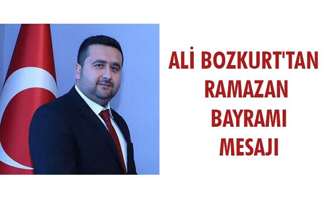 ALİ BOZKURT'TAN RAMAZAN BAYRAMI MESAJI