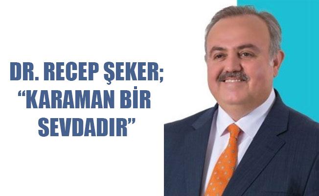 """DR. RECEP ŞEKER;""""KARAMAN BİR SEVDADIR"""""""