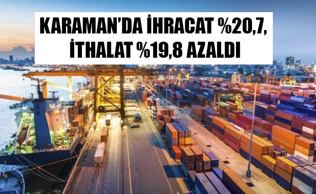 KARAMAN'DA İHRACAT %20,7, İTHALAT %19,8 AZALDI