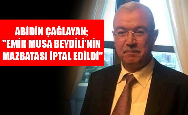 """ABİDİN ÇAĞLAYAN; """"EMİR MUSA BEYDİLİ'NİN MAZBATASI İPTAL EDİLDİ"""""""