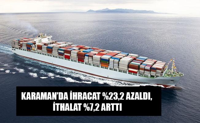 KARAMAN'DA İHRACAT %23,2 AZALDI, İTHALAT %7,2 ARTTI
