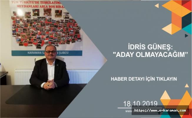 """İDRİS GÜNEŞ: """"ADAY OLMAYACAĞIM"""""""