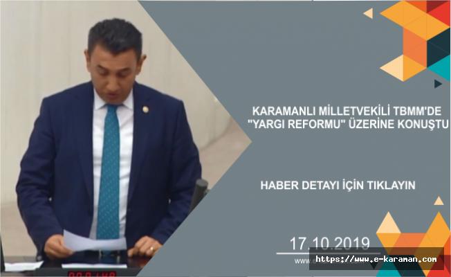 """KARAMANLI MİLLETVEKİLİ TBMM'DE """"YARGI REFORMU"""" ÜZERİNE KONUŞTU"""