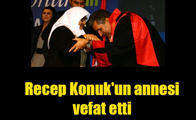 Recep Konuk'un annesi vefat etti