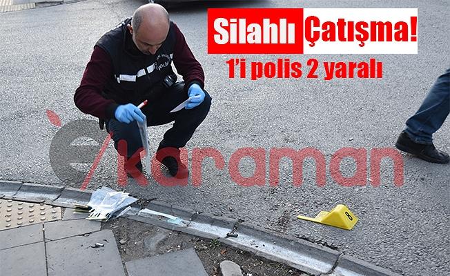 SİLAHLI ÇATIŞMA! 1'İ POLİS 2 YARALI