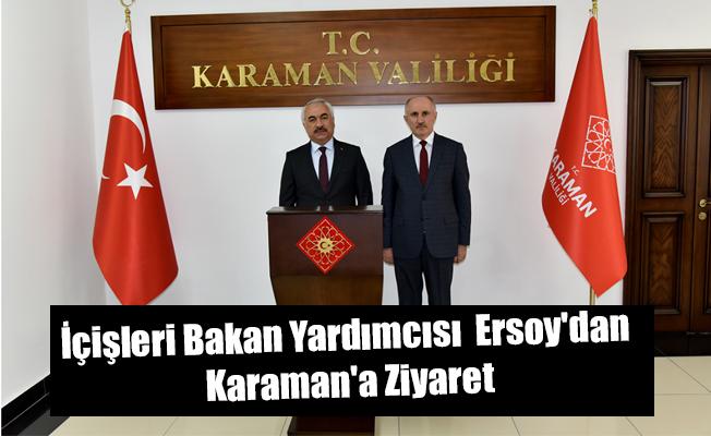 İçişleri Bakan Yardımcısı  Ersoy'dan Karaman'a Ziyaret