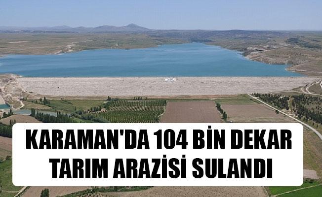 KARAMAN'DA 104 BİN DEKAR TARIM ARAZİSİ SULANDI
