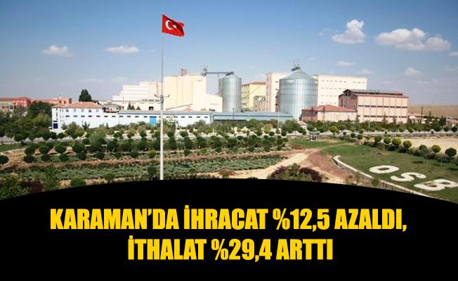 KARAMAN'DA İHRACAT %12,5 AZALDI, İTHALAT %29,4 ARTTI
