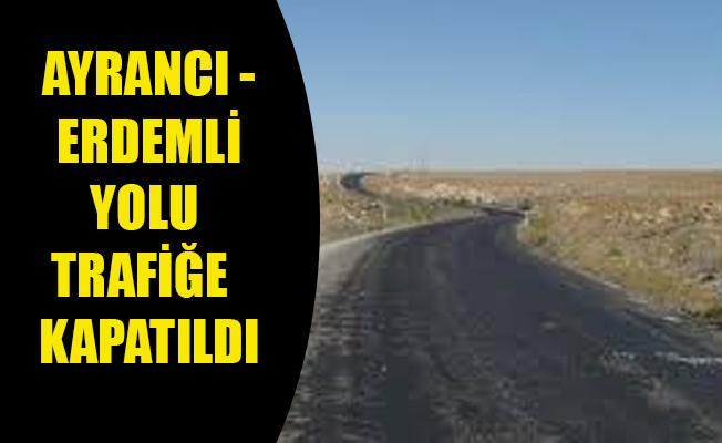 AYRANCI - ERDEMLİ YOLU TRAFİĞE  KAPATILDI
