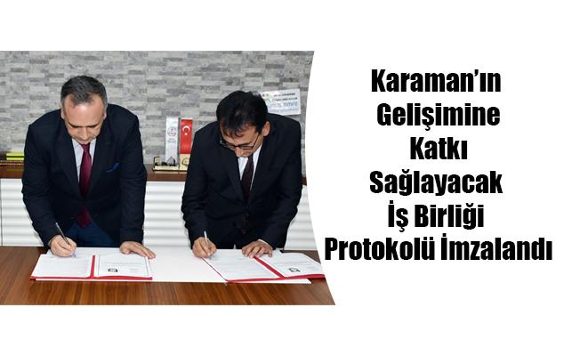Karaman'ın Gelişimine Katkı Sağlayacak İş Birliği Protokolü İmzalandı