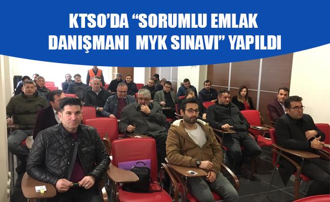 """KTSO'DA """"SORUMLU EMLAK DANIŞMANI  MYK SINAVI"""" YAPILDI"""