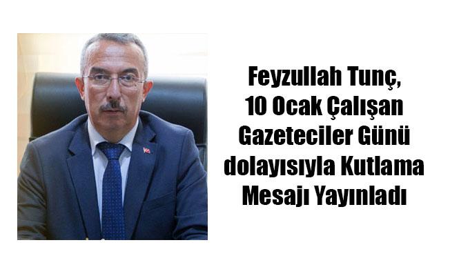 Feyzullah Tunç, 10 Ocak Çalışan Gazeteciler Günü dolayısıyla Kutlama Mesajı Yayınladı