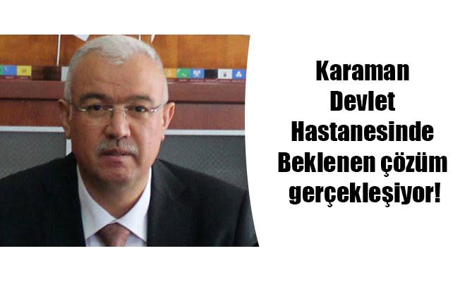 Karaman Devlet Hastanesinde Beklenen çözüm gerçekleşiyor!