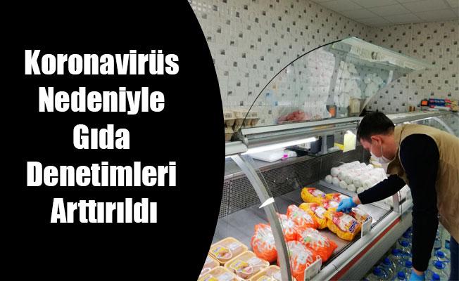 Koronavirüs Nedeniyle Gıda Denetimleri Arttırıldı