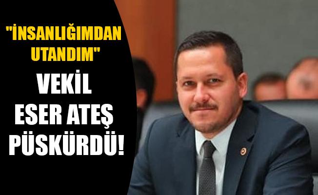 VEKİL ESER ATEŞ PÜSKÜRDÜ!