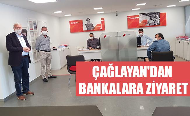 ÇAĞLAYAN'DAN BANKALARA ZİYARET